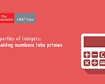 Properties of Integers: Breaking Numbers into Primes